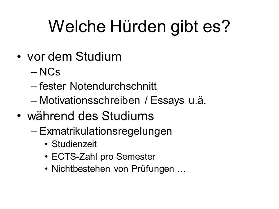 Welche Hürden gibt es? vor dem Studium –NCs –fester Notendurchschnitt –Motivationsschreiben / Essays u.ä. während des Studiums –Exmatrikulationsregelu