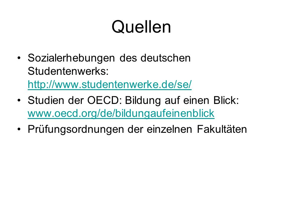 Quellen Sozialerhebungen des deutschen Studentenwerks: http://www.studentenwerke.de/se/ http://www.studentenwerke.de/se/ Studien der OECD: Bildung auf