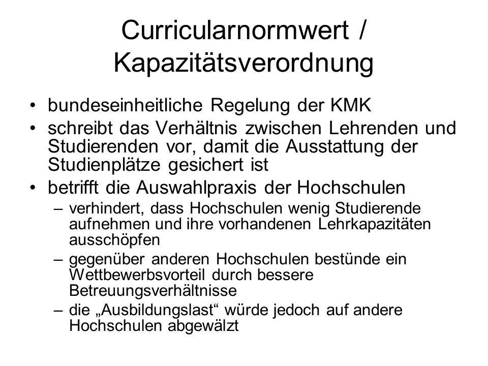 Curricularnormwert / Kapazitätsverordnung bundeseinheitliche Regelung der KMK schreibt das Verhältnis zwischen Lehrenden und Studierenden vor, damit d