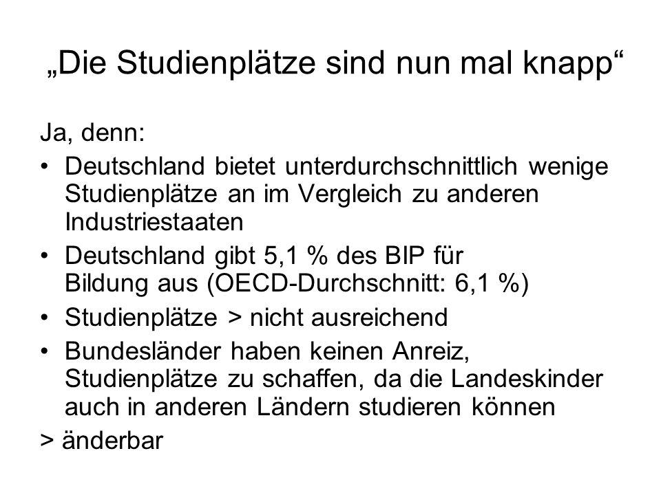 Die Studienplätze sind nun mal knapp Ja, denn: Deutschland bietet unterdurchschnittlich wenige Studienplätze an im Vergleich zu anderen Industriestaat