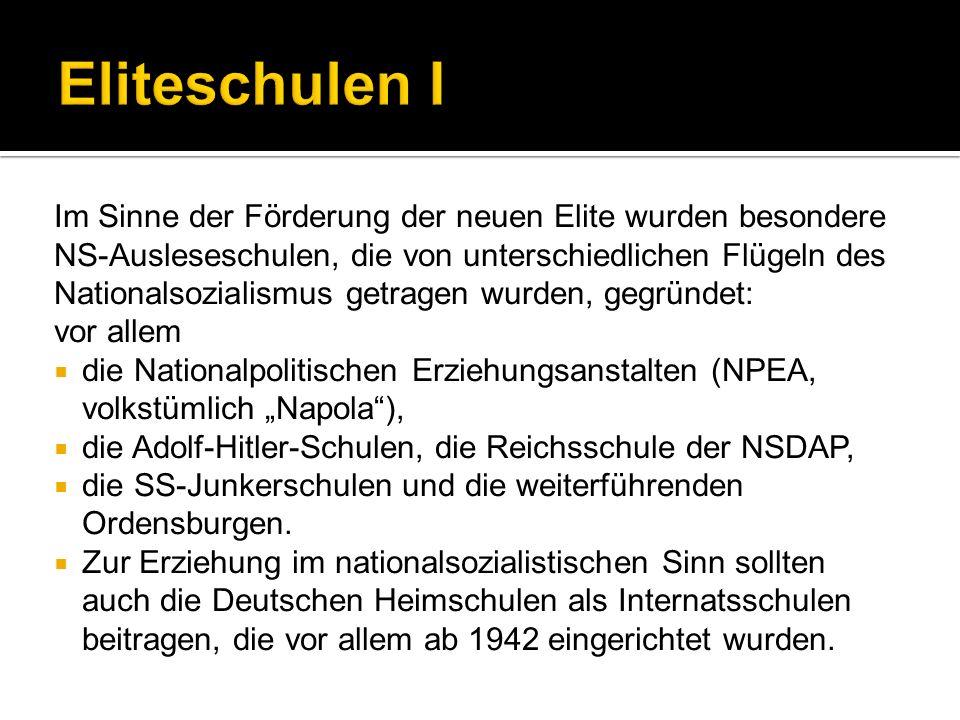 Im Sinne der Förderung der neuen Elite wurden besondere NS-Ausleseschulen, die von unterschiedlichen Flügeln des Nationalsozialismus getragen wurden,