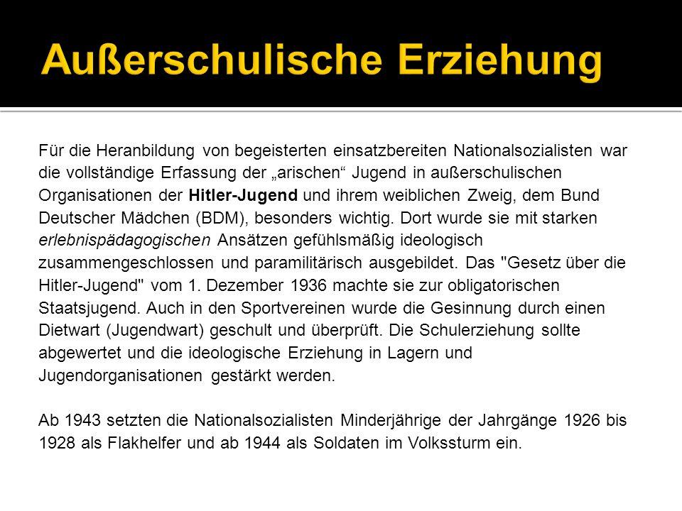 Für die Heranbildung von begeisterten einsatzbereiten Nationalsozialisten war die vollständige Erfassung der arischen Jugend in außerschulischen Organ
