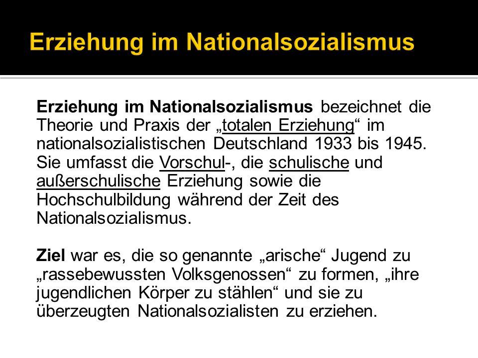 Erziehung im Nationalsozialismus bezeichnet die Theorie und Praxis der totalen Erziehung im nationalsozialistischen Deutschland 1933 bis 1945. Sie umf