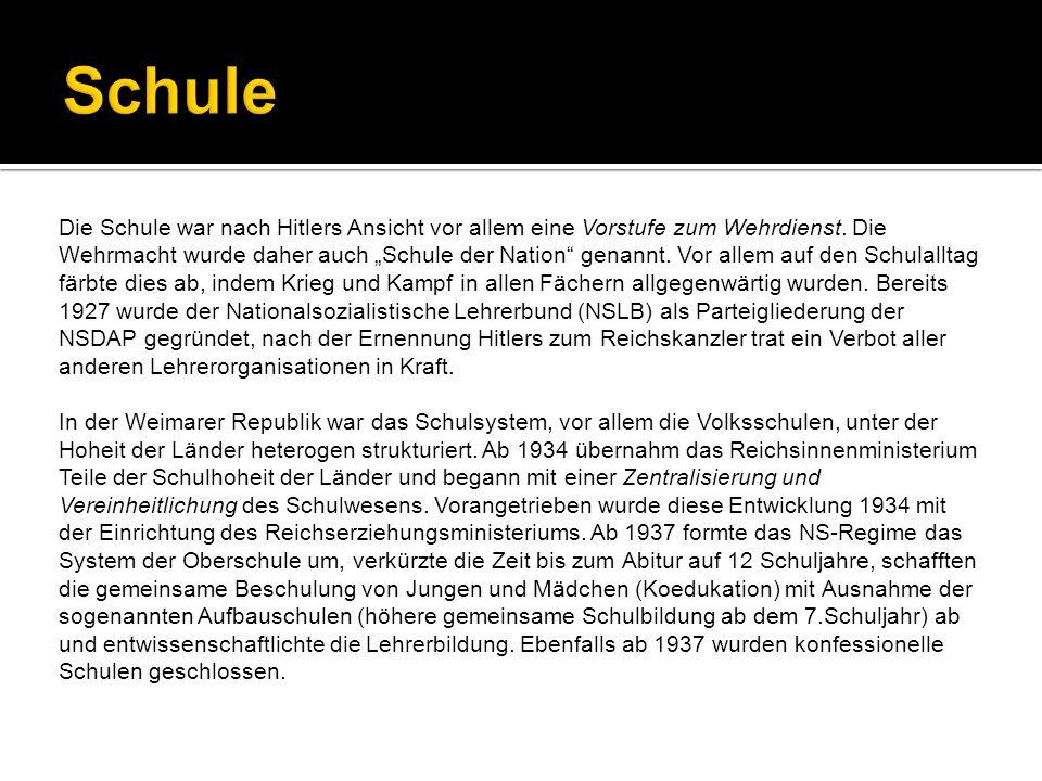 Die Schule war nach Hitlers Ansicht vor allem eine Vorstufe zum Wehrdienst. Die Wehrmacht wurde daher auch Schule der Nation genannt. Vor allem auf de