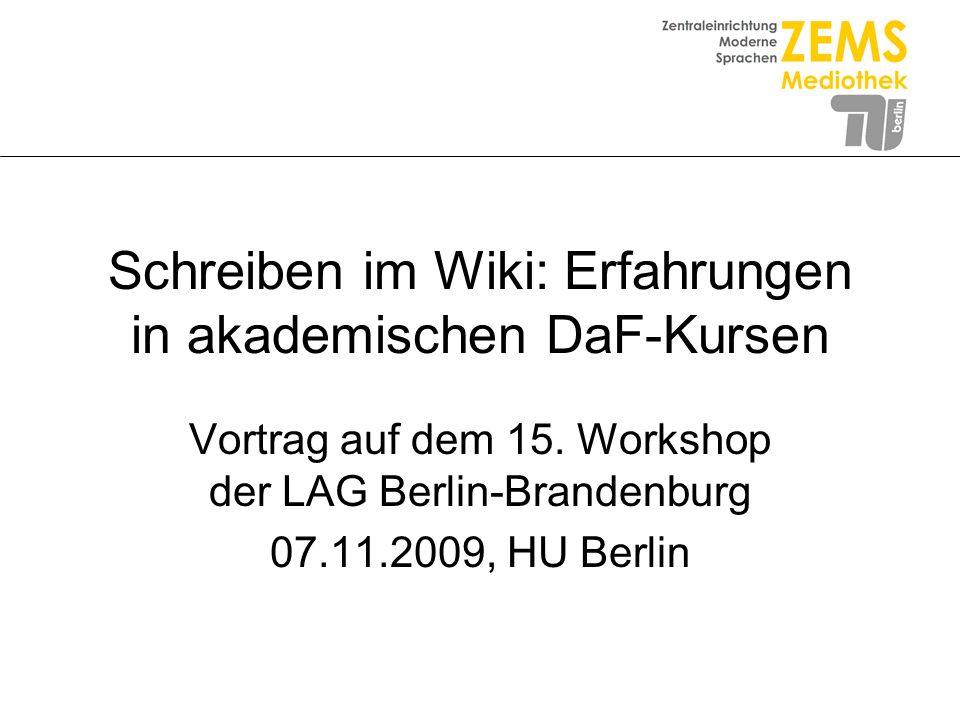 Schreiben im Wiki: Erfahrungen in akademischen DaF-Kursen Vortrag auf dem 15. Workshop der LAG Berlin-Brandenburg 07.11.2009, HU Berlin