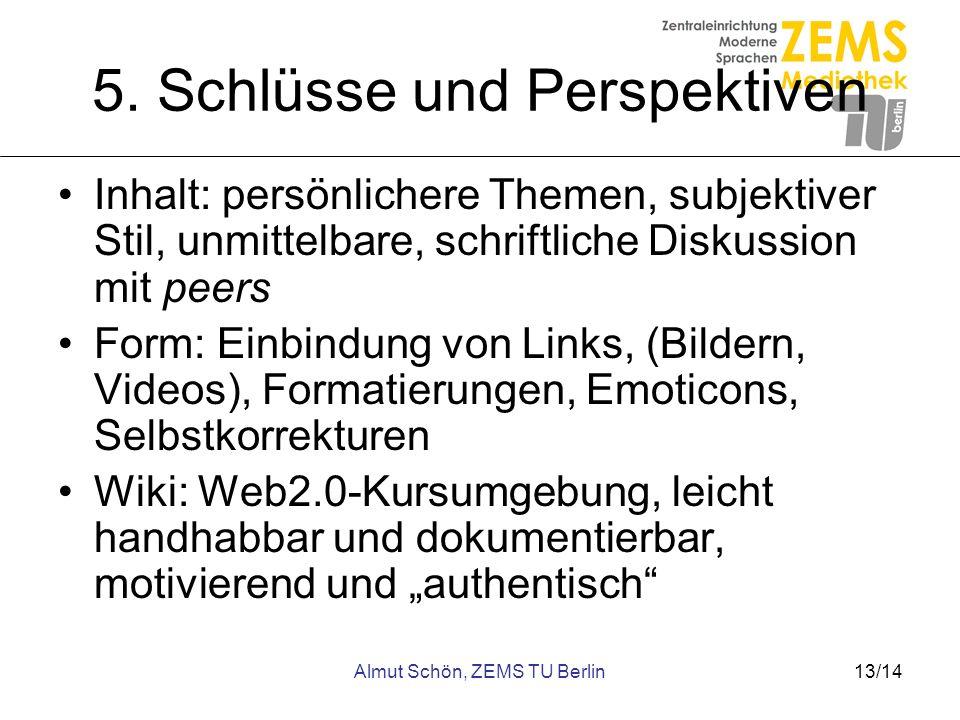 Almut Schön, ZEMS TU Berlin13/14 5. Schlüsse und Perspektiven Inhalt: persönlichere Themen, subjektiver Stil, unmittelbare, schriftliche Diskussion mi