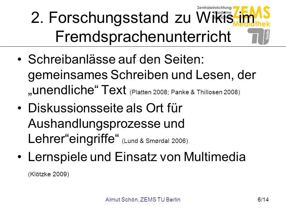 Almut Schön, ZEMS TU Berlin6/14 2. Forschungsstand zu Wikis im Fremdsprachenunterricht Schreibanlässe auf den Seiten: gemeinsames Schreiben und Lesen,