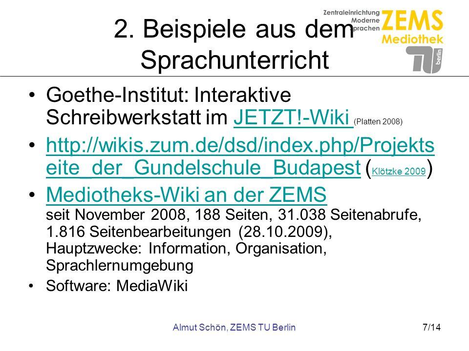 Almut Schön, ZEMS TU Berlin7/14 2. Beispiele aus dem Sprachunterricht Goethe-Institut: Interaktive Schreibwerkstatt im JETZT!-Wiki (Platten 2008)JETZT