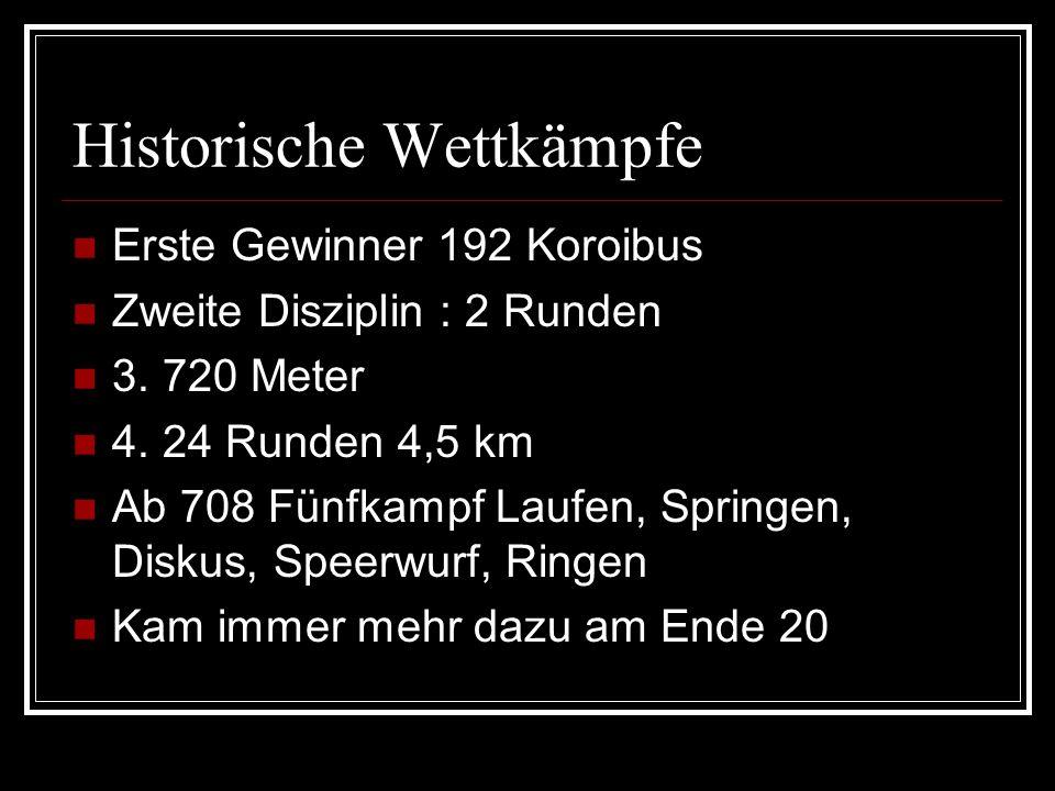 Historische Wettkämpfe Erste Gewinner 192 Koroibus Zweite Disziplin : 2 Runden 3. 720 Meter 4. 24 Runden 4,5 km Ab 708 Fünfkampf Laufen, Springen, Dis