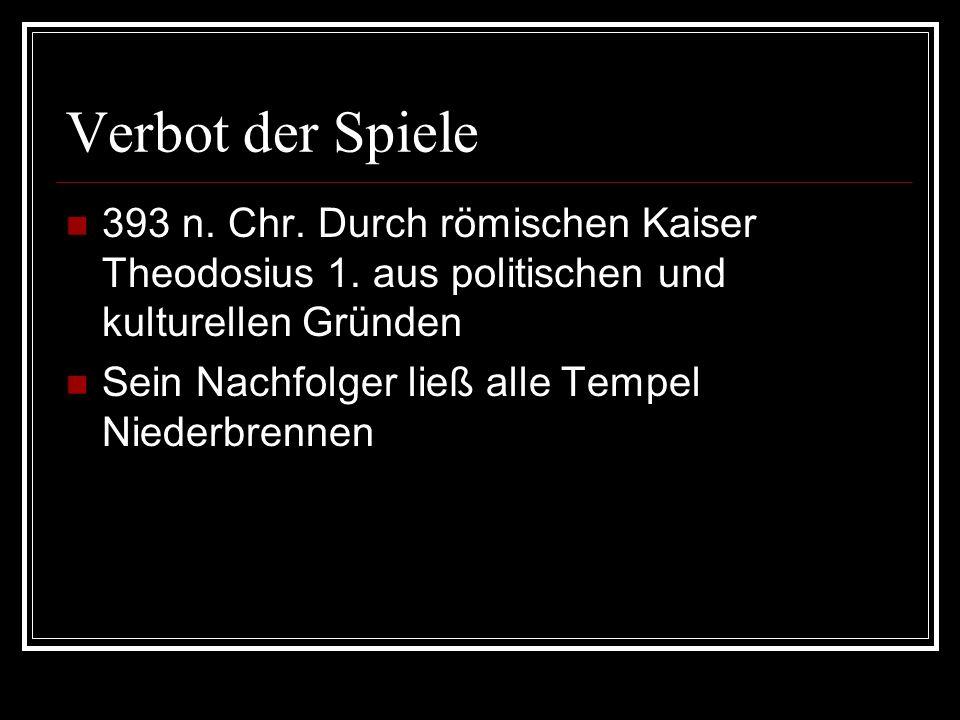 Verbot der Spiele 393 n. Chr. Durch römischen Kaiser Theodosius 1. aus politischen und kulturellen Gründen Sein Nachfolger ließ alle Tempel Niederbren