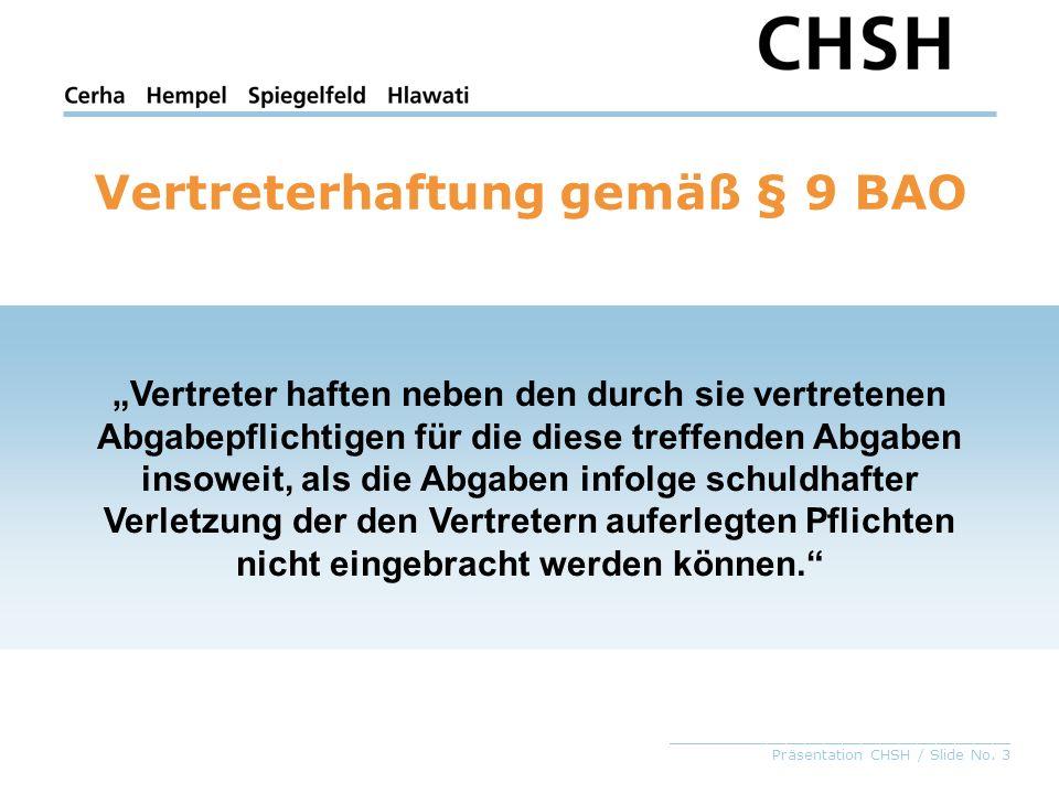 _____________________________________ Präsentation CHSH / Slide No. 3 Vertreterhaftung gemäß § 9 BAO Vertreter haften neben den durch sie vertretenen