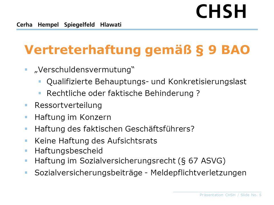 _____________________________________ Präsentation CHSH / Slide No. 5 Vertreterhaftung gemäß § 9 BAO Verschuldensvermutung Qualifizierte Behauptungs-