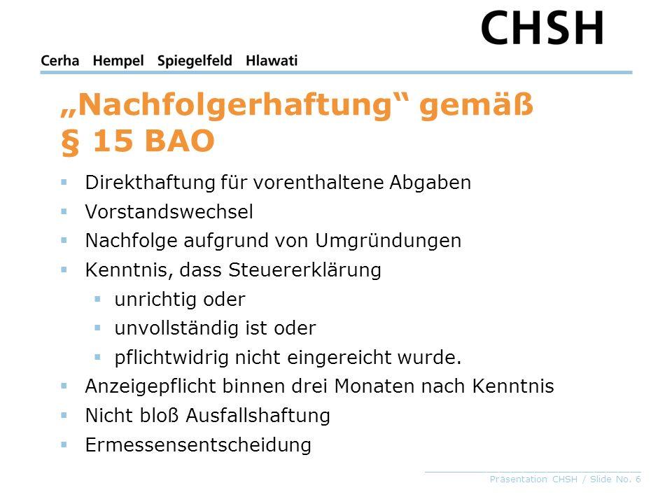 _____________________________________ Präsentation CHSH / Slide No. 6 Nachfolgerhaftung gemäß § 15 BAO Direkthaftung für vorenthaltene Abgaben Vorstan