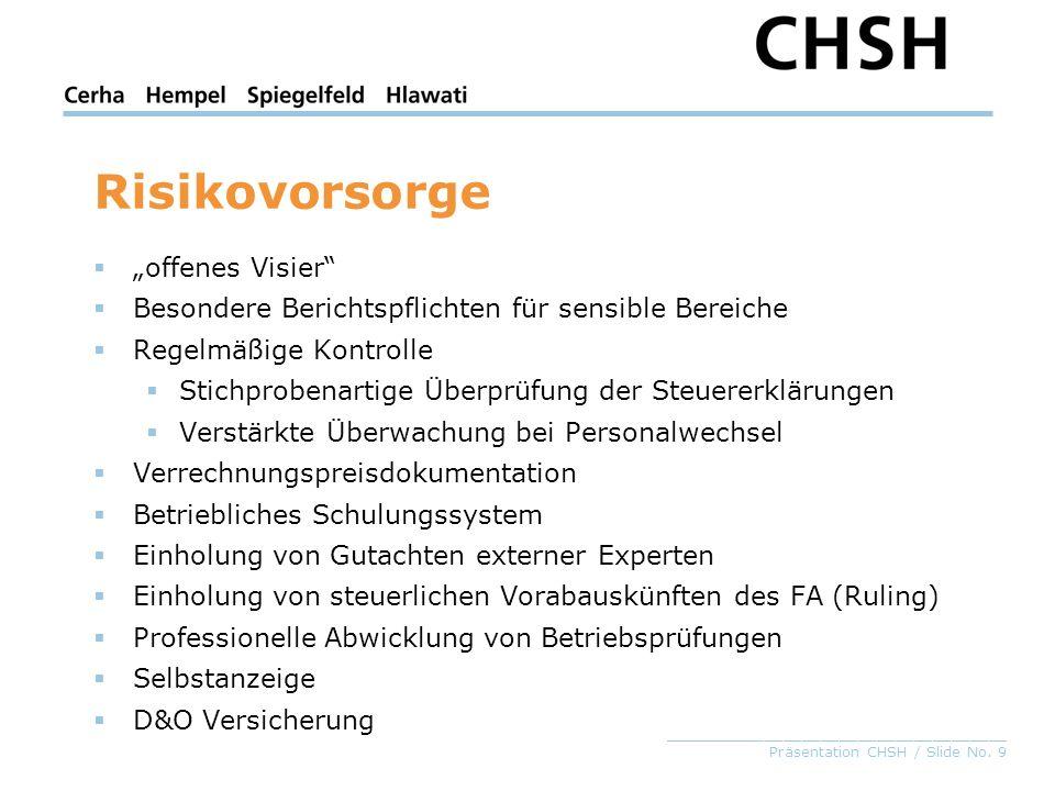 _____________________________________ Präsentation CHSH / Slide No. 9 Risikovorsorge offenes Visier Besondere Berichtspflichten für sensible Bereiche