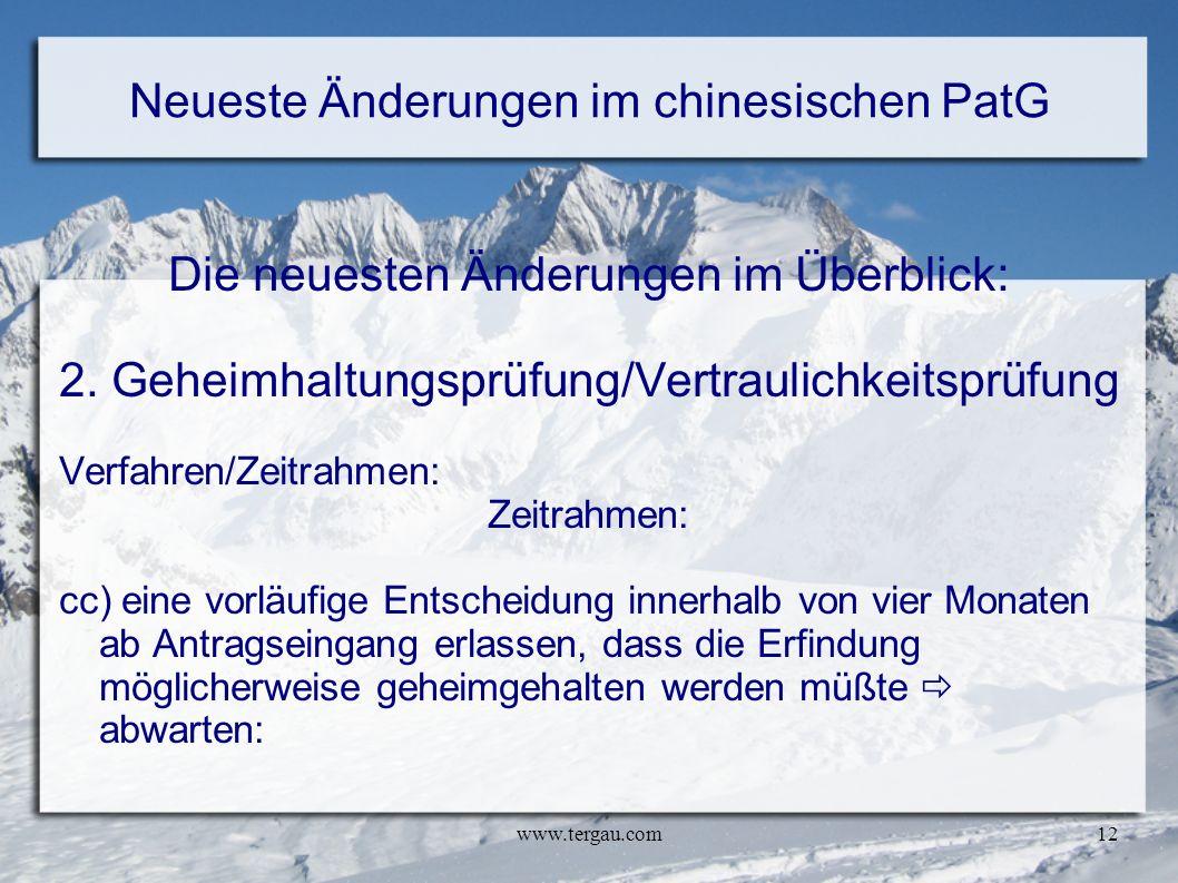 www.tergau.com12 Neueste Änderungen im chinesischen PatG Die neuesten Änderungen im Überblick: 2. Geheimhaltungsprüfung/Vertraulichkeitsprüfung Verfah