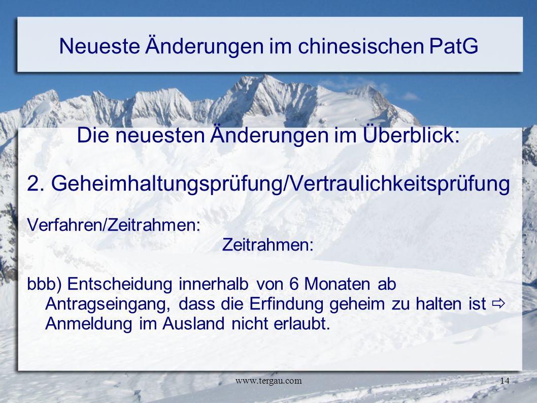 www.tergau.com14 Neueste Änderungen im chinesischen PatG Die neuesten Änderungen im Überblick: 2. Geheimhaltungsprüfung/Vertraulichkeitsprüfung Verfah
