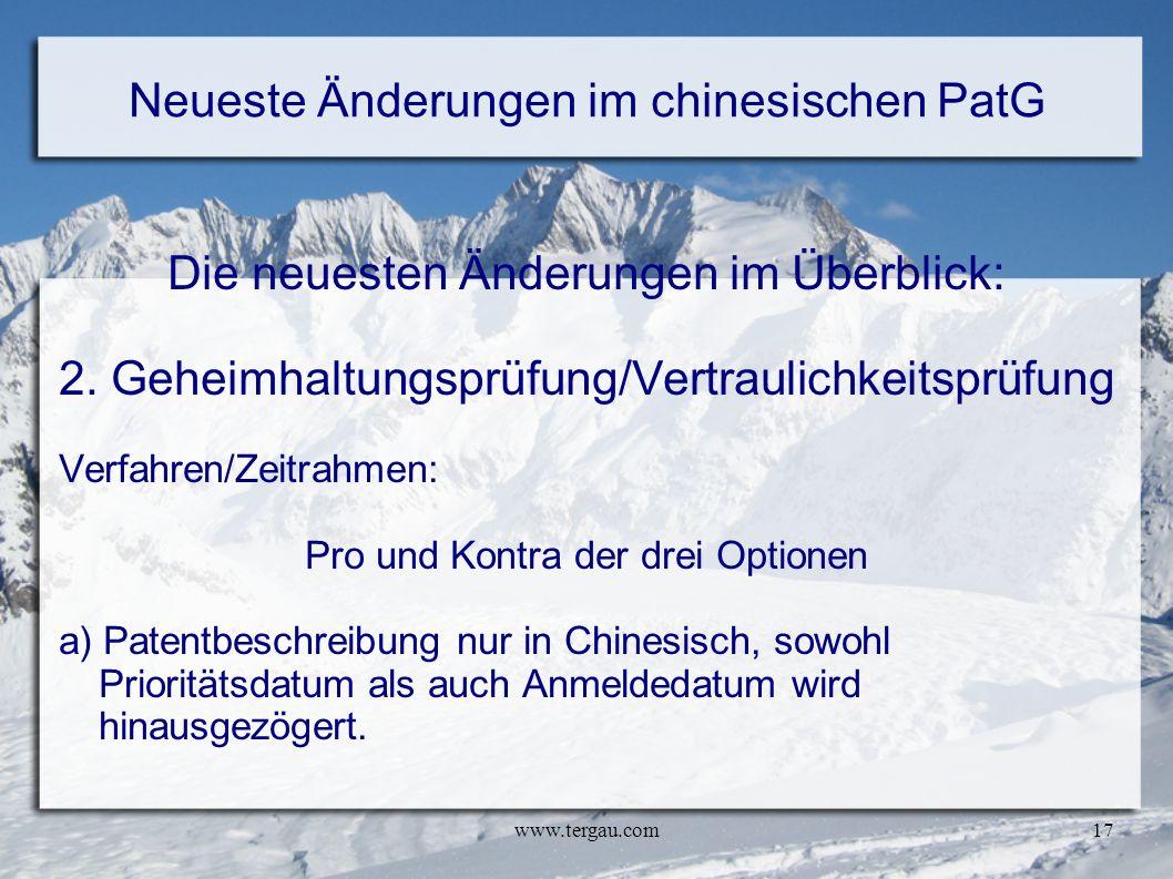 www.tergau.com17 Neueste Änderungen im chinesischen PatG Die neuesten Änderungen im Überblick: 2. Geheimhaltungsprüfung/Vertraulichkeitsprüfung Verfah