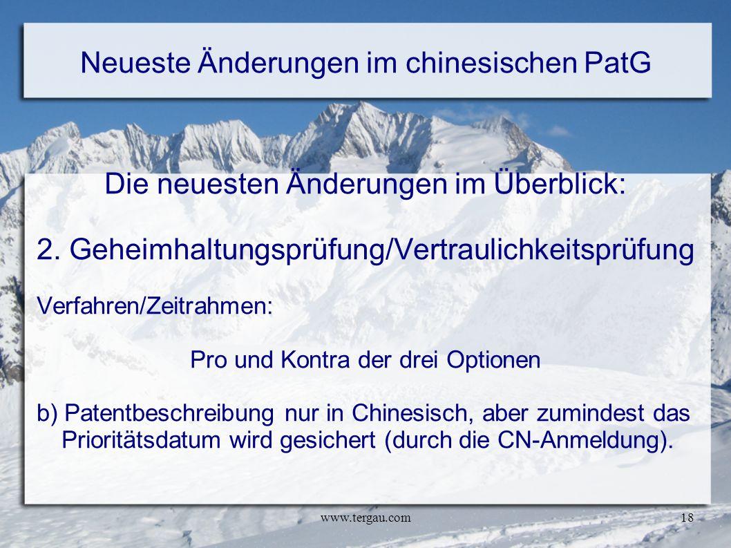 www.tergau.com18 Neueste Änderungen im chinesischen PatG Die neuesten Änderungen im Überblick: 2. Geheimhaltungsprüfung/Vertraulichkeitsprüfung Verfah