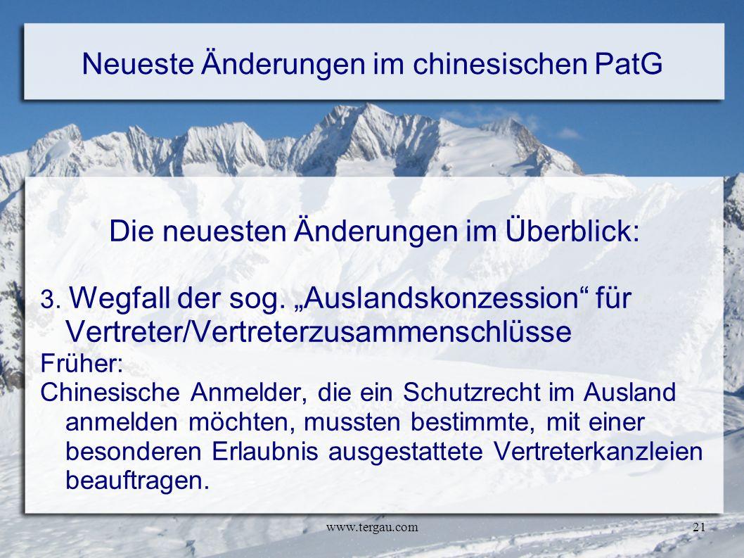 www.tergau.com21 Neueste Änderungen im chinesischen PatG Die neuesten Änderungen im Überblick: 3. Wegfall der sog. Auslandskonzession für Vertreter/Ve