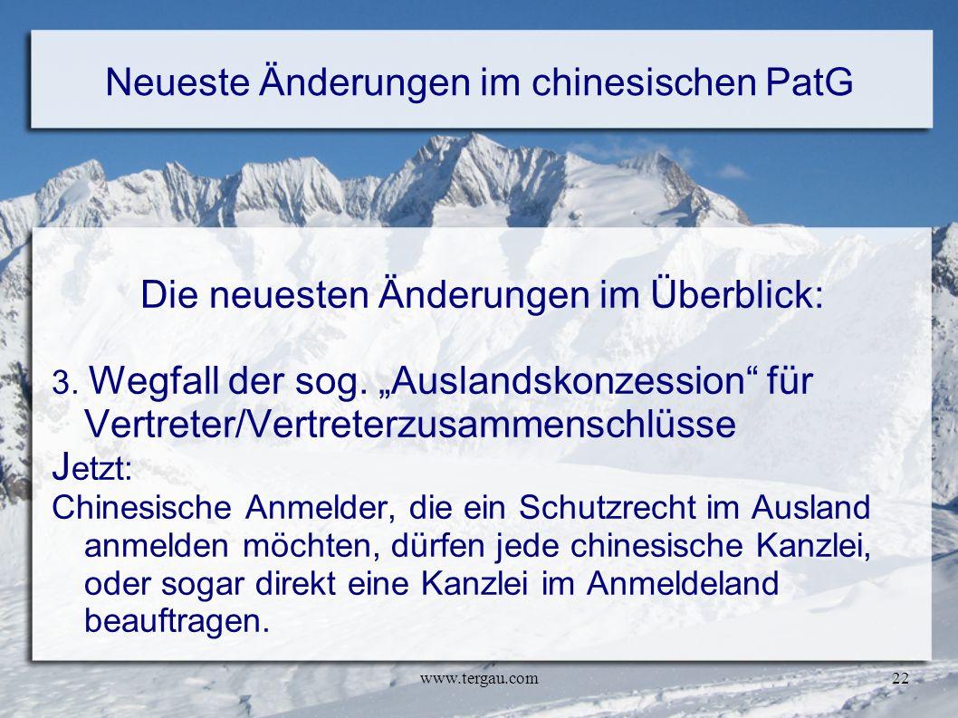 www.tergau.com22 Neueste Änderungen im chinesischen PatG Die neuesten Änderungen im Überblick: 3. Wegfall der sog. Auslandskonzession für Vertreter/Ve
