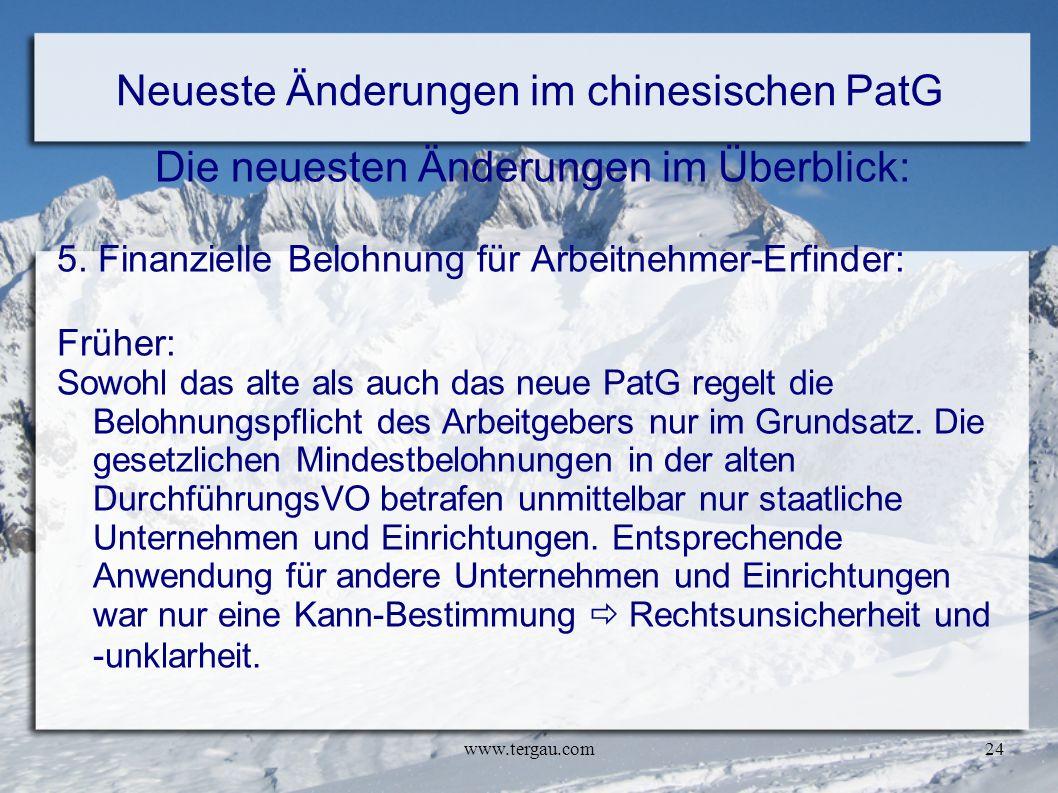 www.tergau.com24 Neueste Änderungen im chinesischen PatG Die neuesten Änderungen im Überblick: 5. Finanzielle Belohnung für Arbeitnehmer-Erfinder: Frü