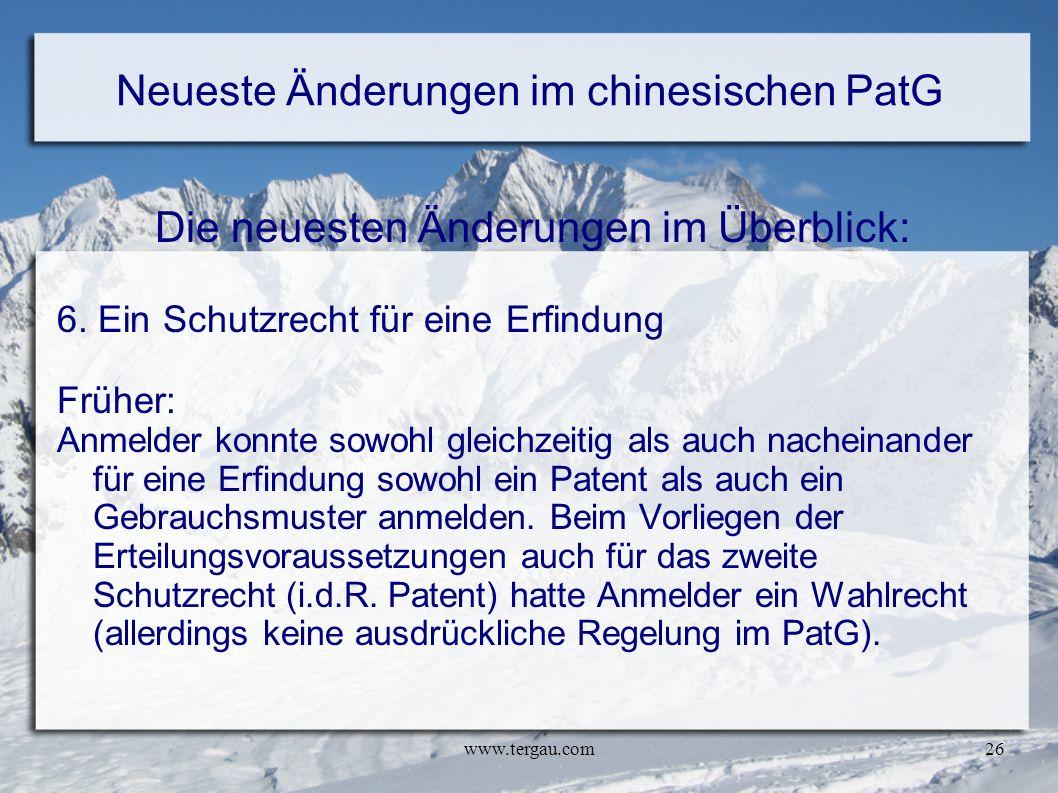 www.tergau.com26 Neueste Änderungen im chinesischen PatG Die neuesten Änderungen im Überblick: 6. Ein Schutzrecht für eine Erfindung Früher: Anmelder