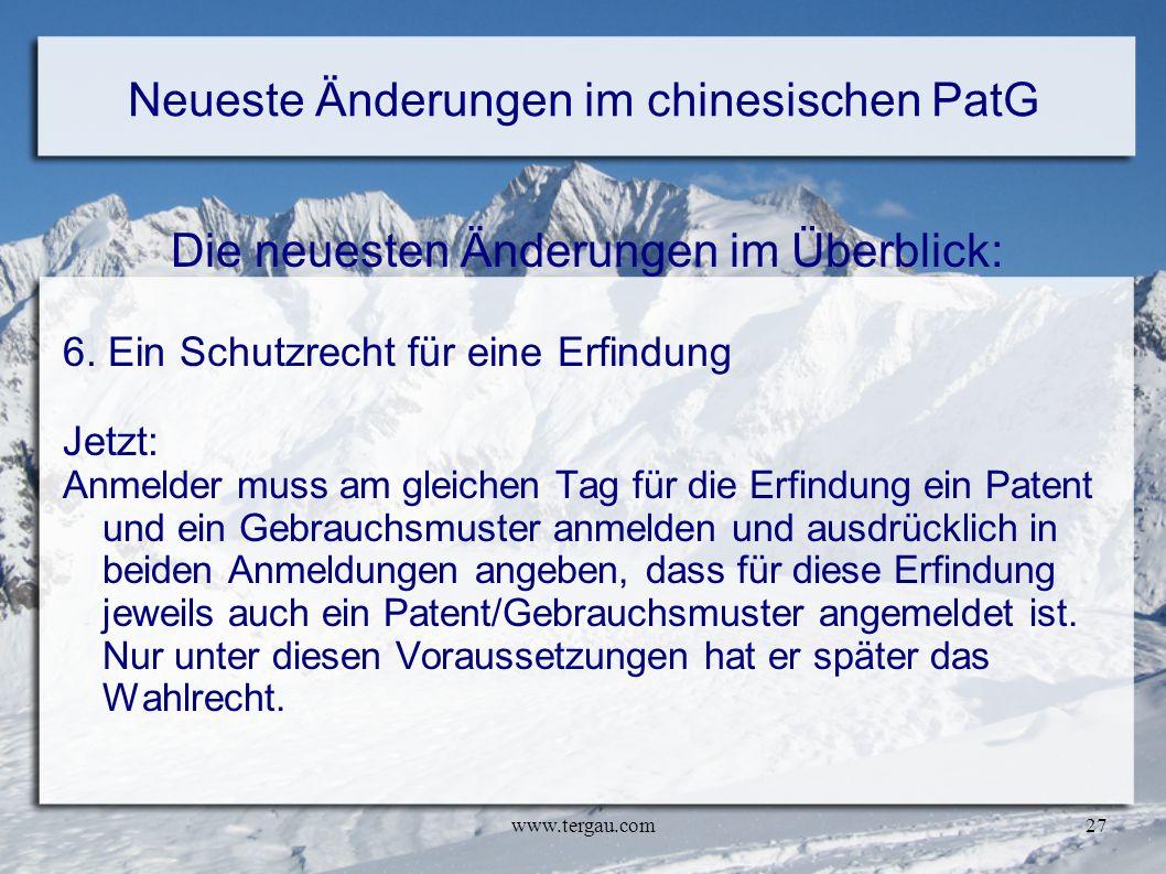 www.tergau.com27 Neueste Änderungen im chinesischen PatG Die neuesten Änderungen im Überblick: 6. Ein Schutzrecht für eine Erfindung Jetzt: Anmelder m