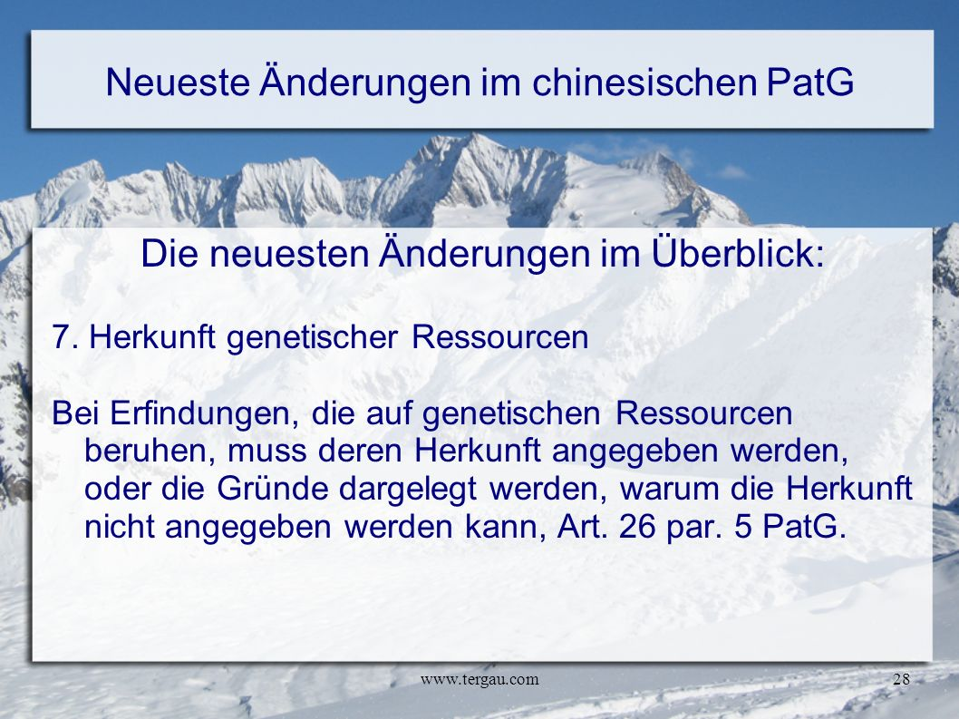 www.tergau.com28 Neueste Änderungen im chinesischen PatG Die neuesten Änderungen im Überblick: 7. Herkunft genetischer Ressourcen Bei Erfindungen, die