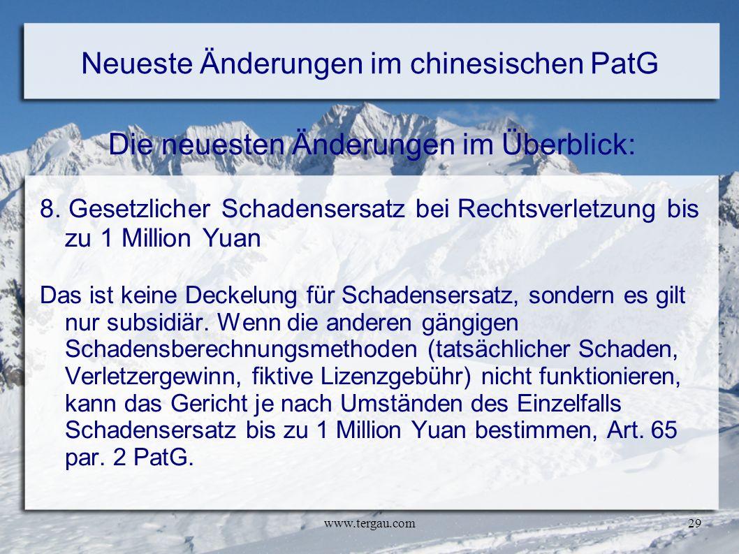 www.tergau.com29 Neueste Änderungen im chinesischen PatG Die neuesten Änderungen im Überblick: 8. Gesetzlicher Schadensersatz bei Rechtsverletzung bis