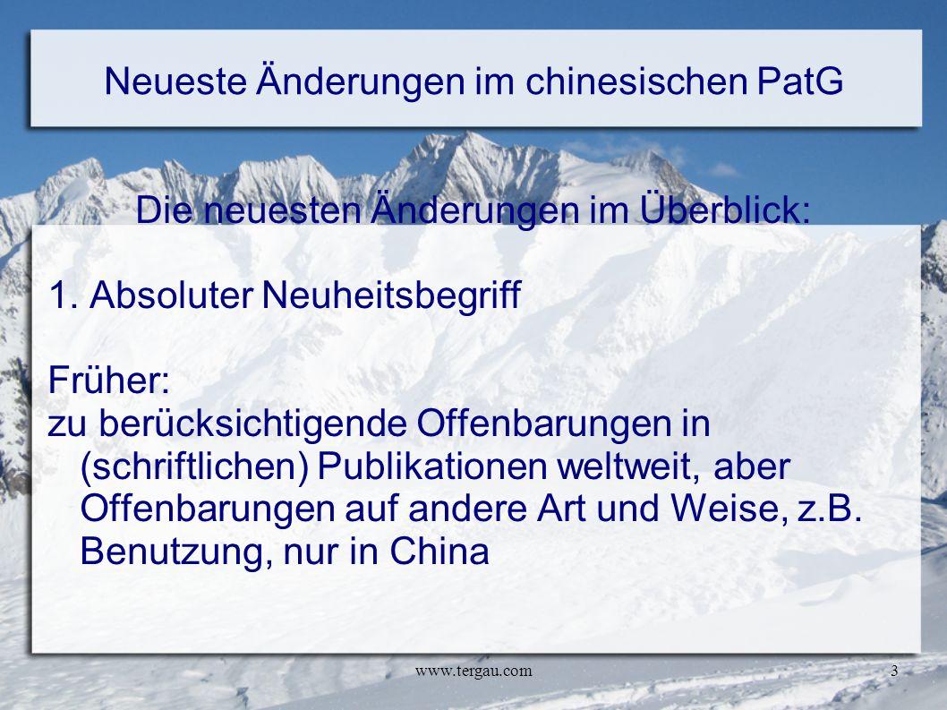 www.tergau.com3 Neueste Änderungen im chinesischen PatG Die neuesten Änderungen im Überblick: 1. Absoluter Neuheitsbegriff Früher: zu berücksichtigend