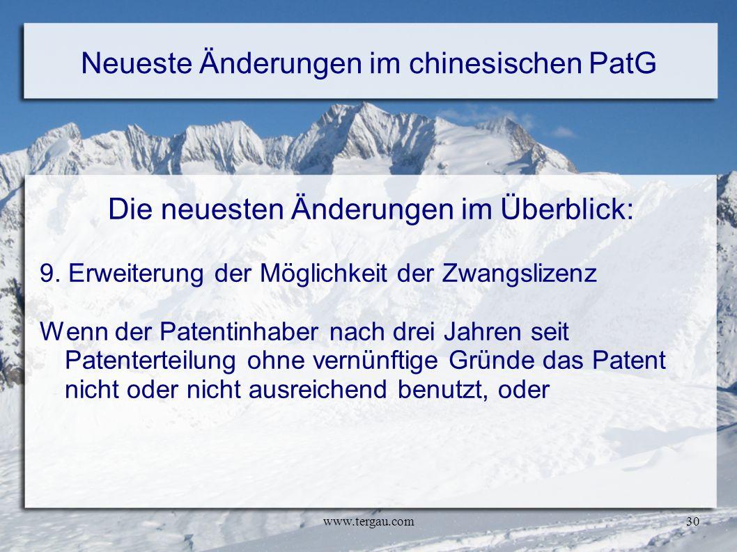 www.tergau.com30 Neueste Änderungen im chinesischen PatG Die neuesten Änderungen im Überblick: 9. Erweiterung der Möglichkeit der Zwangslizenz Wenn de