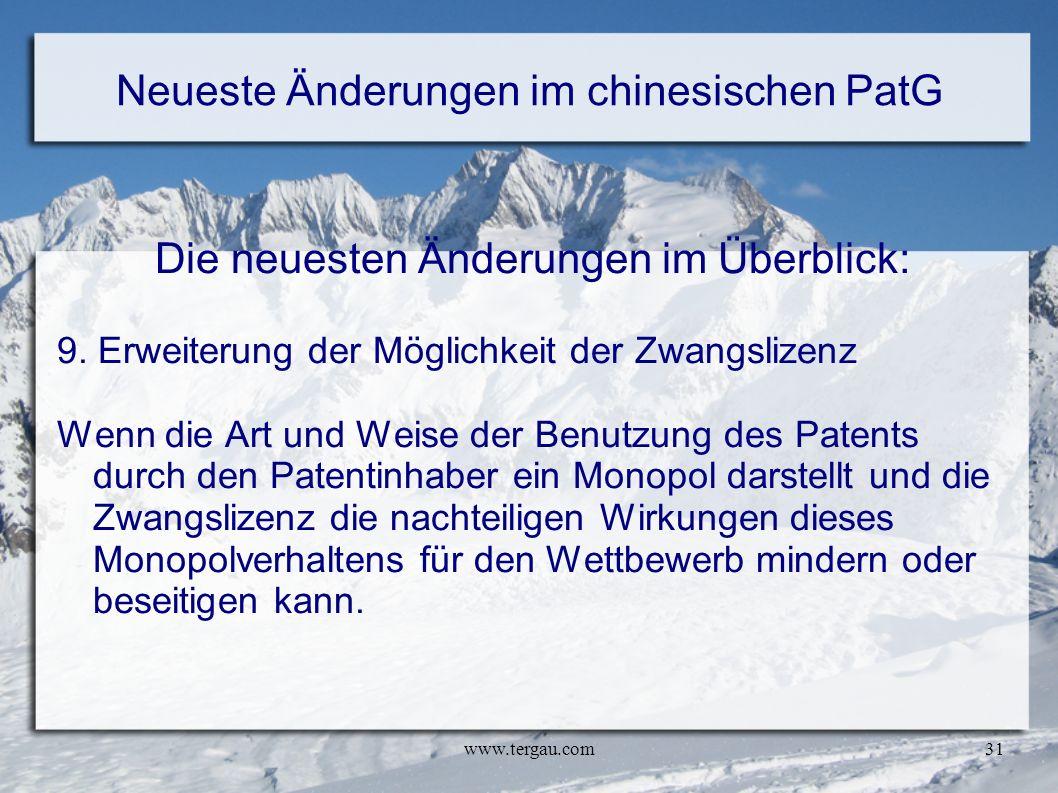 www.tergau.com31 Neueste Änderungen im chinesischen PatG Die neuesten Änderungen im Überblick: 9. Erweiterung der Möglichkeit der Zwangslizenz Wenn di