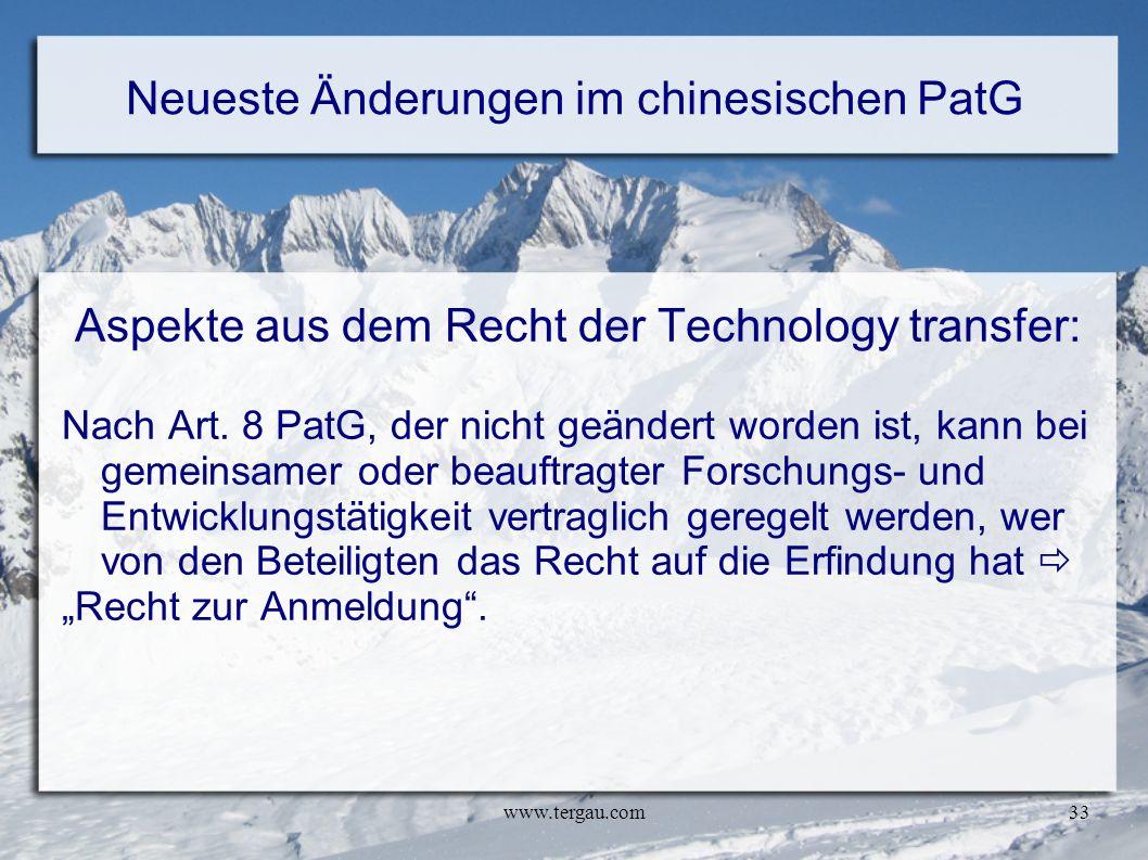 www.tergau.com33 Neueste Änderungen im chinesischen PatG Aspekte aus dem Recht der Technology transfer: Nach Art. 8 PatG, der nicht geändert worden is