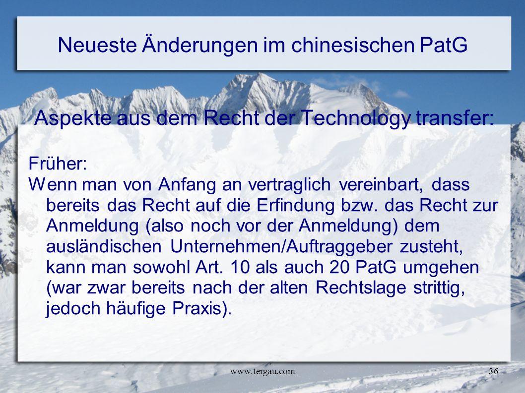 www.tergau.com36 Neueste Änderungen im chinesischen PatG Aspekte aus dem Recht der Technology transfer: Früher: Wenn man von Anfang an vertraglich ver