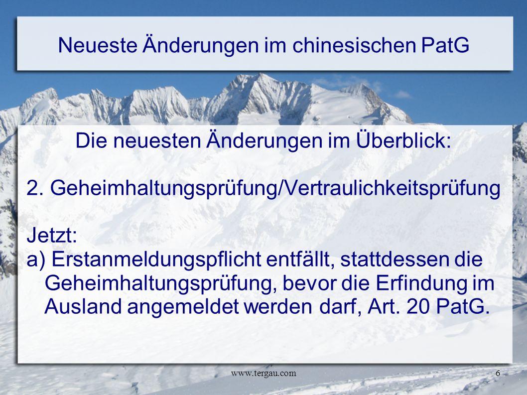 www.tergau.com6 Neueste Änderungen im chinesischen PatG Die neuesten Änderungen im Überblick: 2. Geheimhaltungsprüfung/Vertraulichkeitsprüfung Jetzt:
