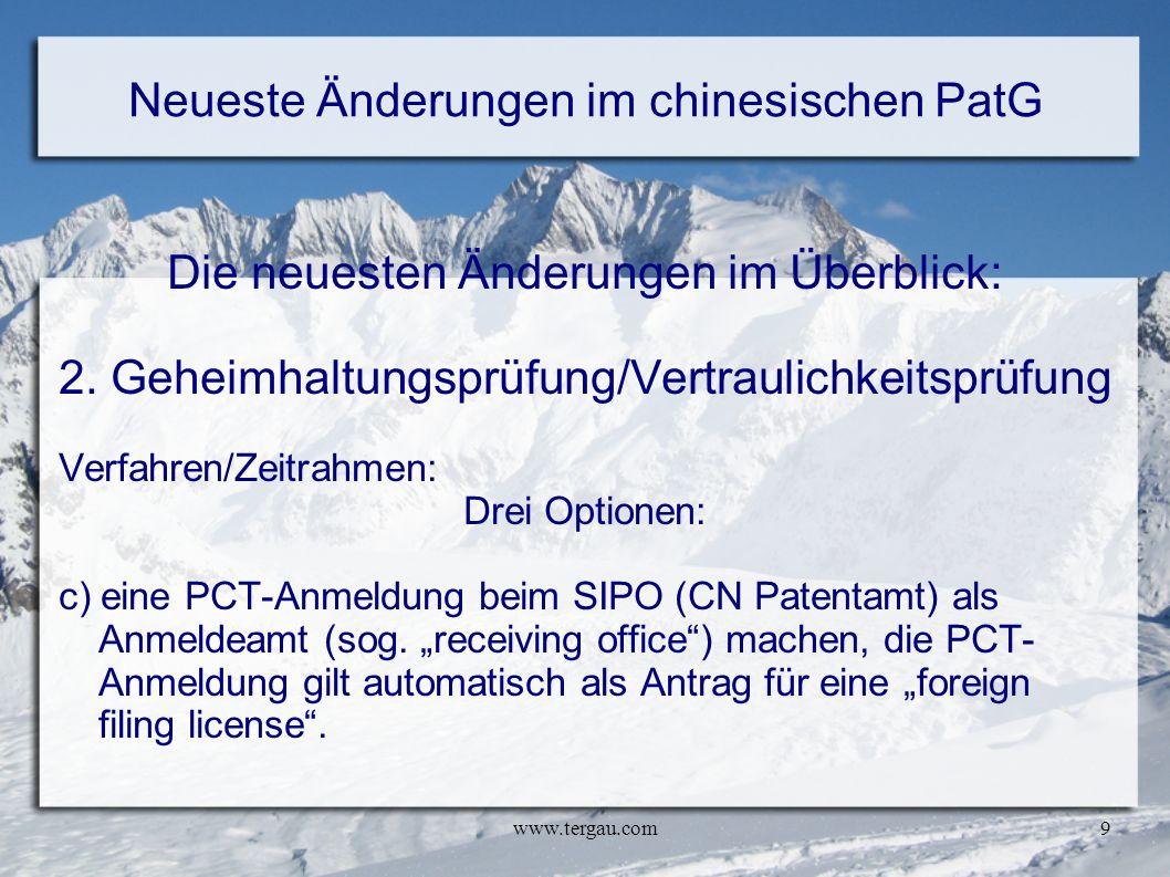 www.tergau.com9 Neueste Änderungen im chinesischen PatG Die neuesten Änderungen im Überblick: 2. Geheimhaltungsprüfung/Vertraulichkeitsprüfung Verfahr