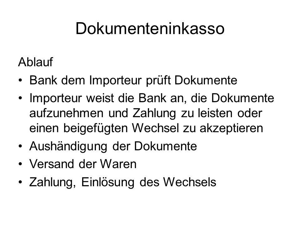 Dokumenteninkasso Ablauf Bank dem Importeur prüft Dokumente Importeur weist die Bank an, die Dokumente aufzunehmen und Zahlung zu leisten oder einen b