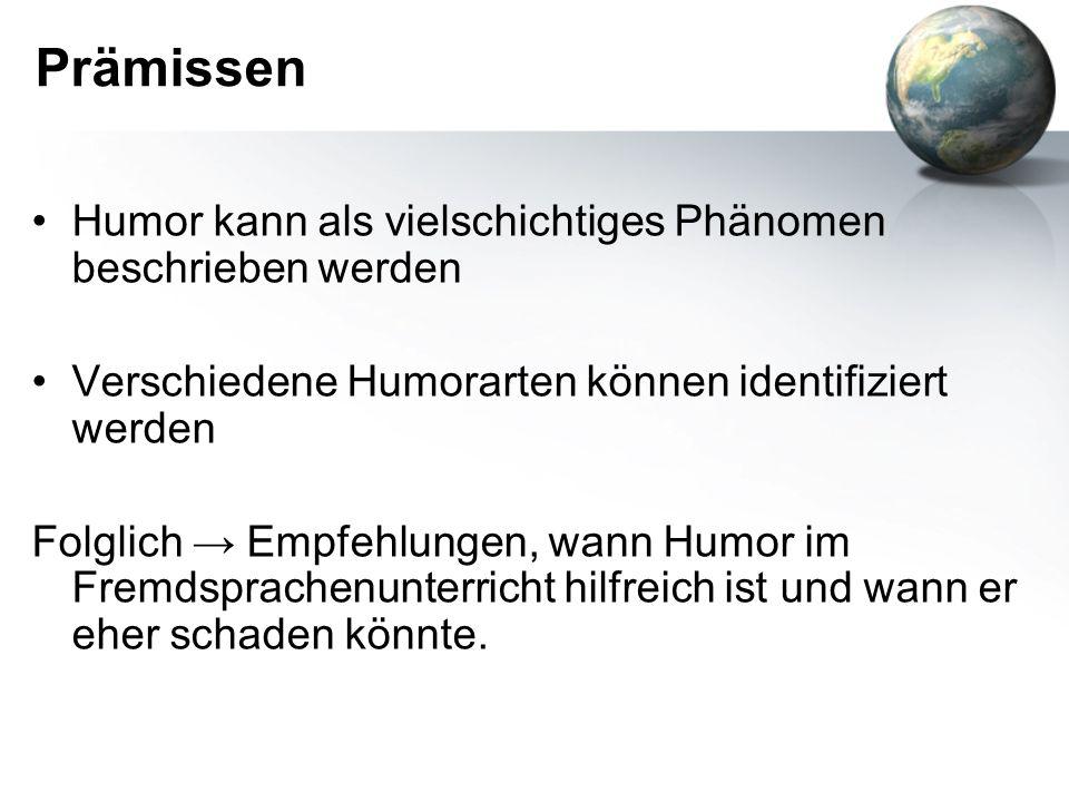Prämissen Humor kann als vielschichtiges Phänomen beschrieben werden Verschiedene Humorarten können identifiziert werden Folglich Empfehlungen, wann H