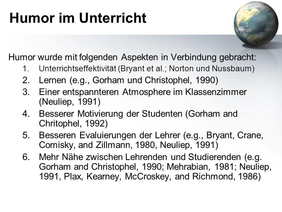 Humor im Unterricht Humor wurde mit folgenden Aspekten in Verbindung gebracht: 1.Unterrichtseffektivität (Bryant et al.; Norton und Nussbaum) 2.Lernen