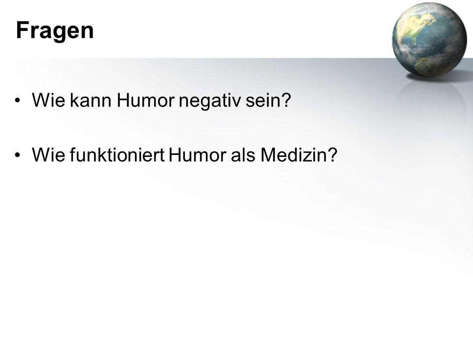 Fragen Wie kann Humor negativ sein? Wie funktioniert Humor als Medizin?