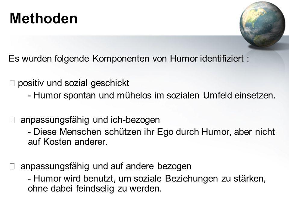 Methoden Es wurden folgende Komponenten von Humor identifiziert : positiv und sozial geschickt - Humor spontan und mühelos im sozialen Umfeld einsetze