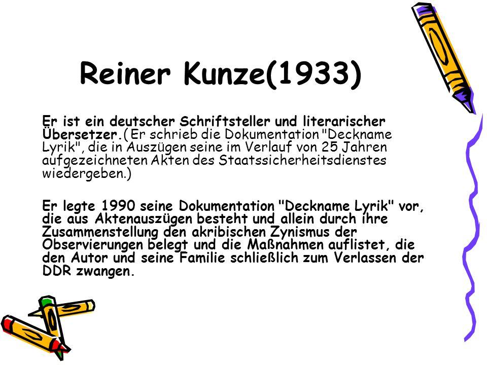 Reiner Kunze(1933) Er ist ein deutscher Schriftsteller und literarischer Ü bersetzer.( Er schrieb die Dokumentation