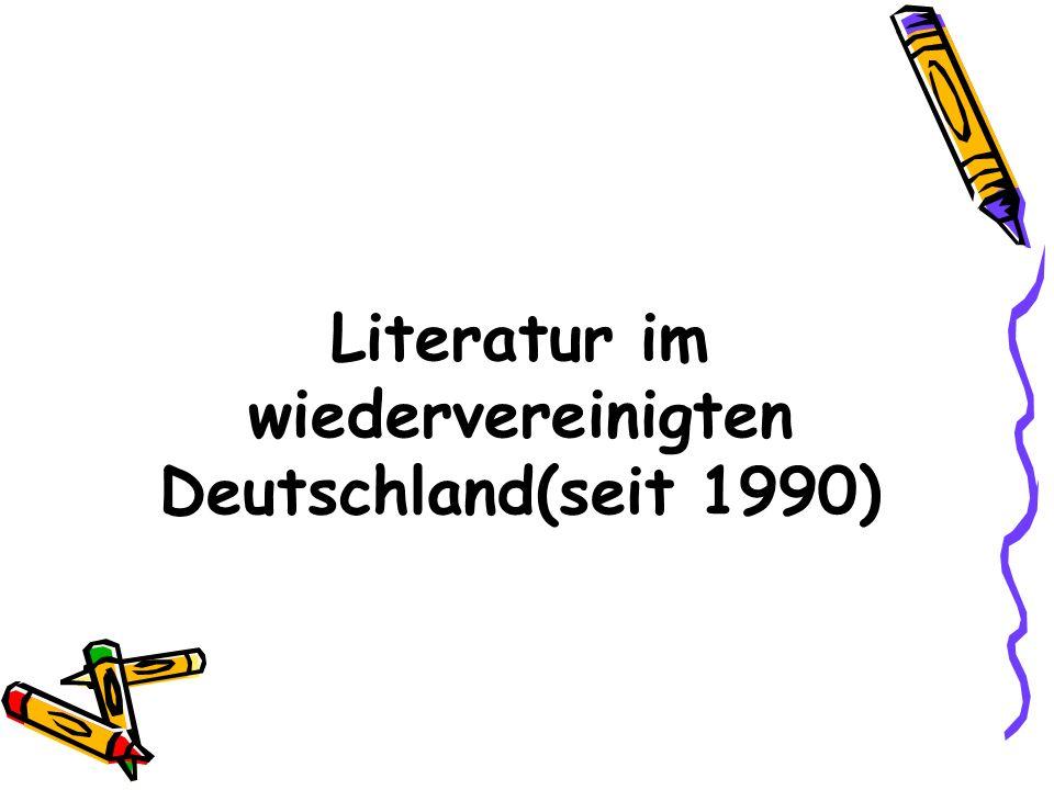 Literatur im wiedervereinigten Deutschland(seit 1990)