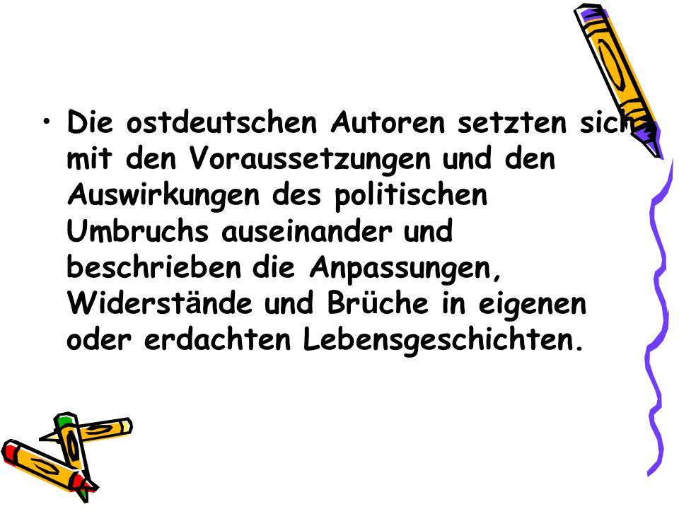 Die ostdeutschen Autoren setzten sich mit den Voraussetzungen und den Auswirkungen des politischen Umbruchs auseinander und beschrieben die Anpassunge