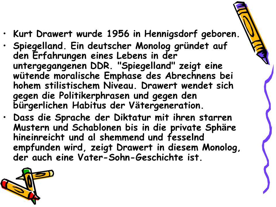 Kurt Drawert wurde 1956 in Hennigsdorf geboren. Spiegelland. Ein deutscher Monolog gr ü ndet auf den Erfahrungen eines Lebens in der untergegangenen D