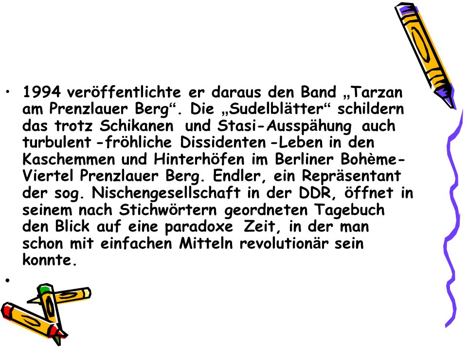 1994 ver ö ffentlichte er daraus den Band Tarzan am Prenzlauer Berg. Die Sudelbl ä tter schildern das trotz Schikanen und Stasi-Aussp ä hung auch turb