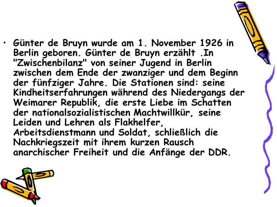 G ü nter de Bruyn wurde am 1. November 1926 in Berlin geboren. G ü nter de Bruyn erz ä hlt.In