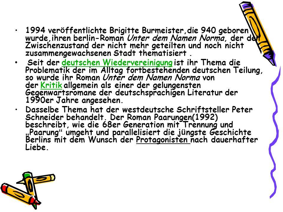 1994 ver ö ffentlichte Brigitte Burmeister,die 940 geboren wurde,ihren berlin-Roman Unter dem Namen Norma, der den Zwischenzustand der nicht mehr gete