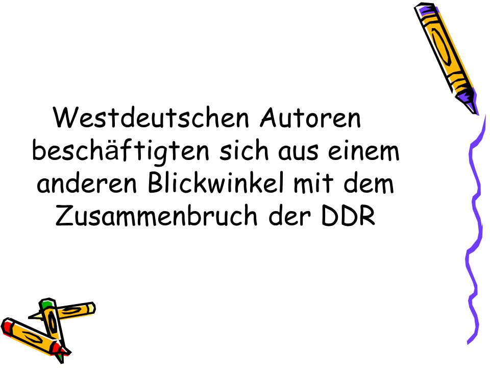 Westdeutschen Autoren besch ä ftigten sich aus einem anderen Blickwinkel mit dem Zusammenbruch der DDR