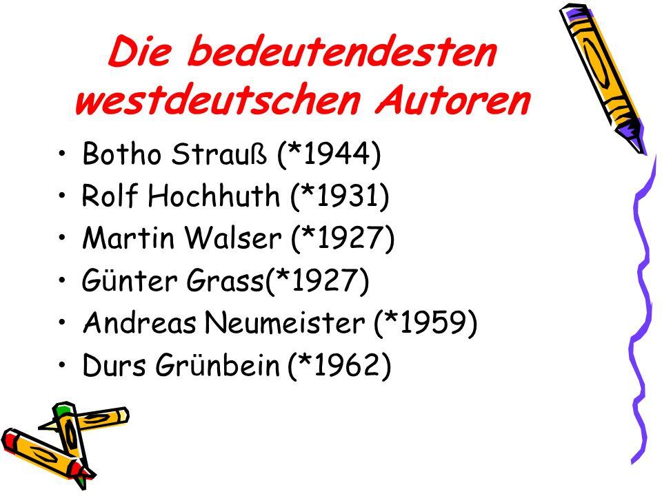 Die bedeutendesten westdeutschen Autoren Botho Strau ß (*1944) Rolf Hochhuth (*1931) Martin Walser (*1927) G ü nter Grass(*1927) Andreas Neumeister (*